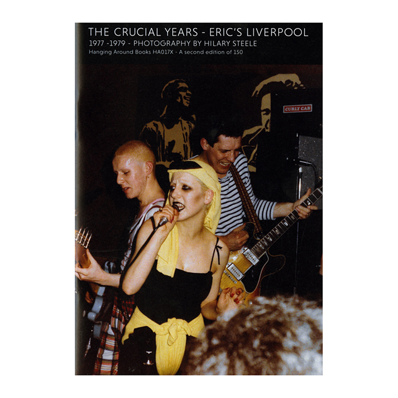 Image of The Crucial Years – Eric's Liverpool 1977 - 1979 (Book) by Hilary Steele