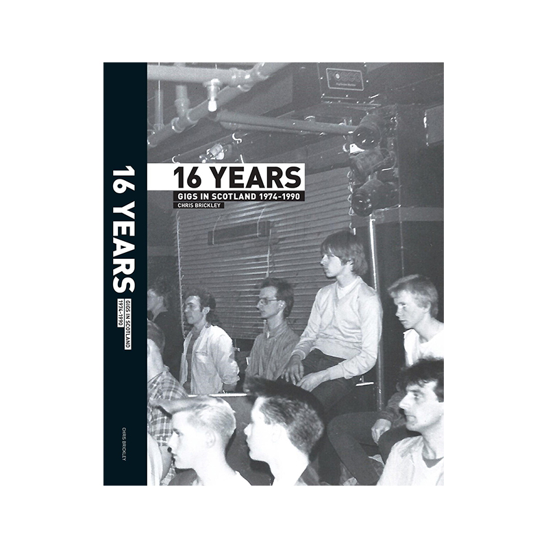 Image of 16 Years: Gigs in Scotland 1974 - 1990 (Book) by Chris Brickley